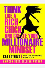Think Like a Rich Chick and Create your Millionaire Mindset (Think Like a Rich Chick! Book 2) Kindle Edition