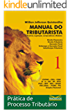 Manual do Tributarista  Volume 1: Prática de Processo Tributário