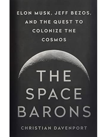 The Space Barons: Elon Musk, Jeff Bezos, and the Quest to Colonize the