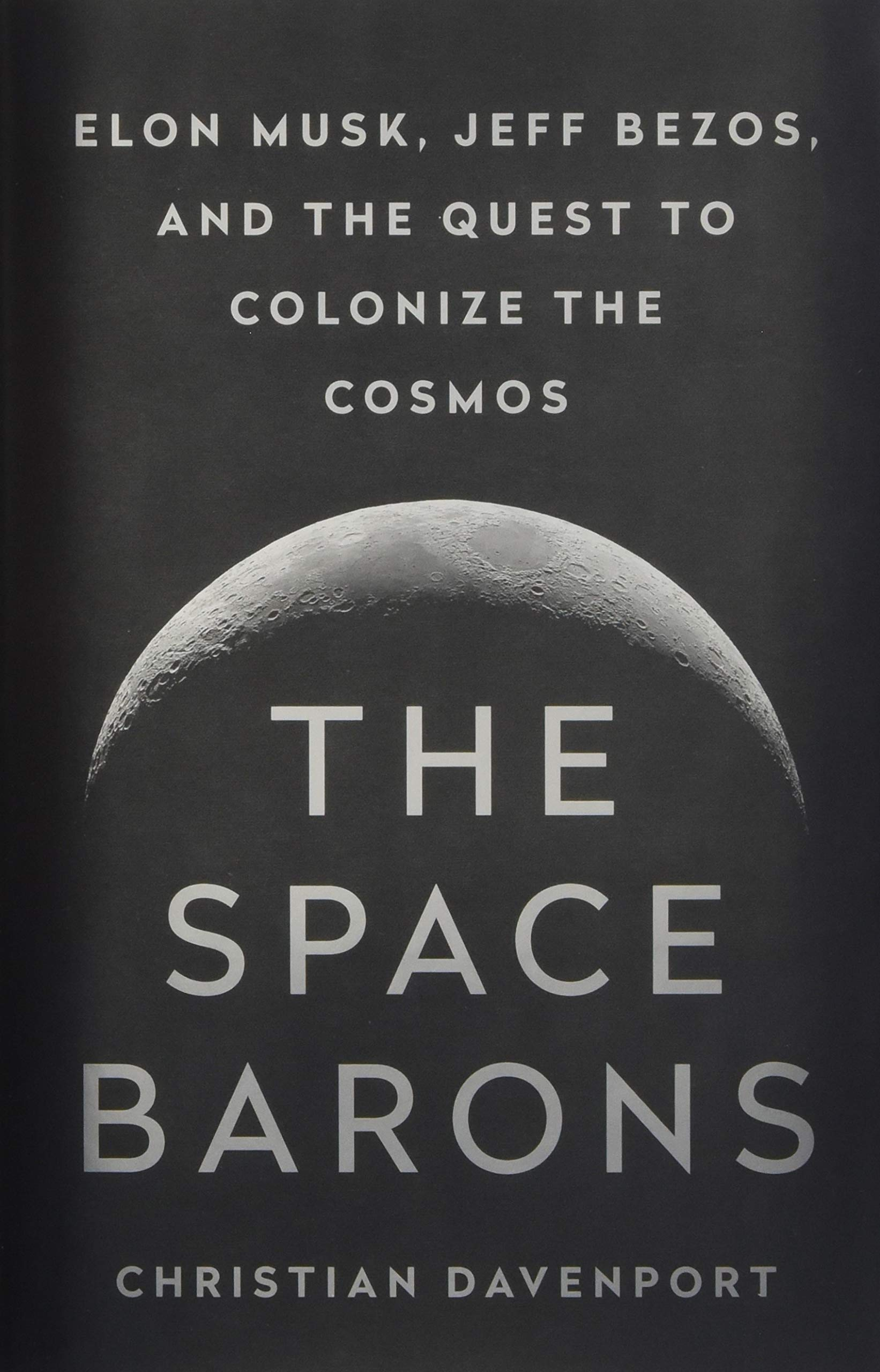 Download The Space Barons: Elon Musk, Jeff Bezos, and the Quest to Colonize the Cosmos pdf epub