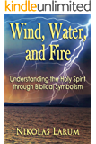 Wind, Water, and Fire: Understanding the Holy Spirit through Biblical Symbolism