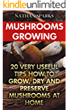 Mushrooms Growing: 20 Very Useful Tips How To Grow, Dry And Preserve Mushrooms At Home