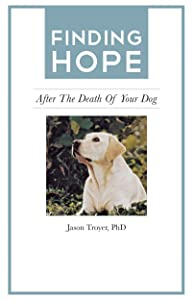 Finding Hope: After the Death of Your Dog (Finding Hope After the Death of a Loved One)