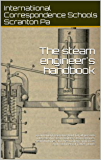 The steam engineer's handbook: a convenient reference book for all persons interested in steam boilers, steam engines…
