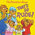 The Berenstain Bears: That's So Rude!