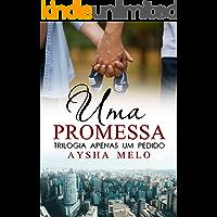 Uma Promessa (Trilogia Apenas Um Pedido Livro 2)