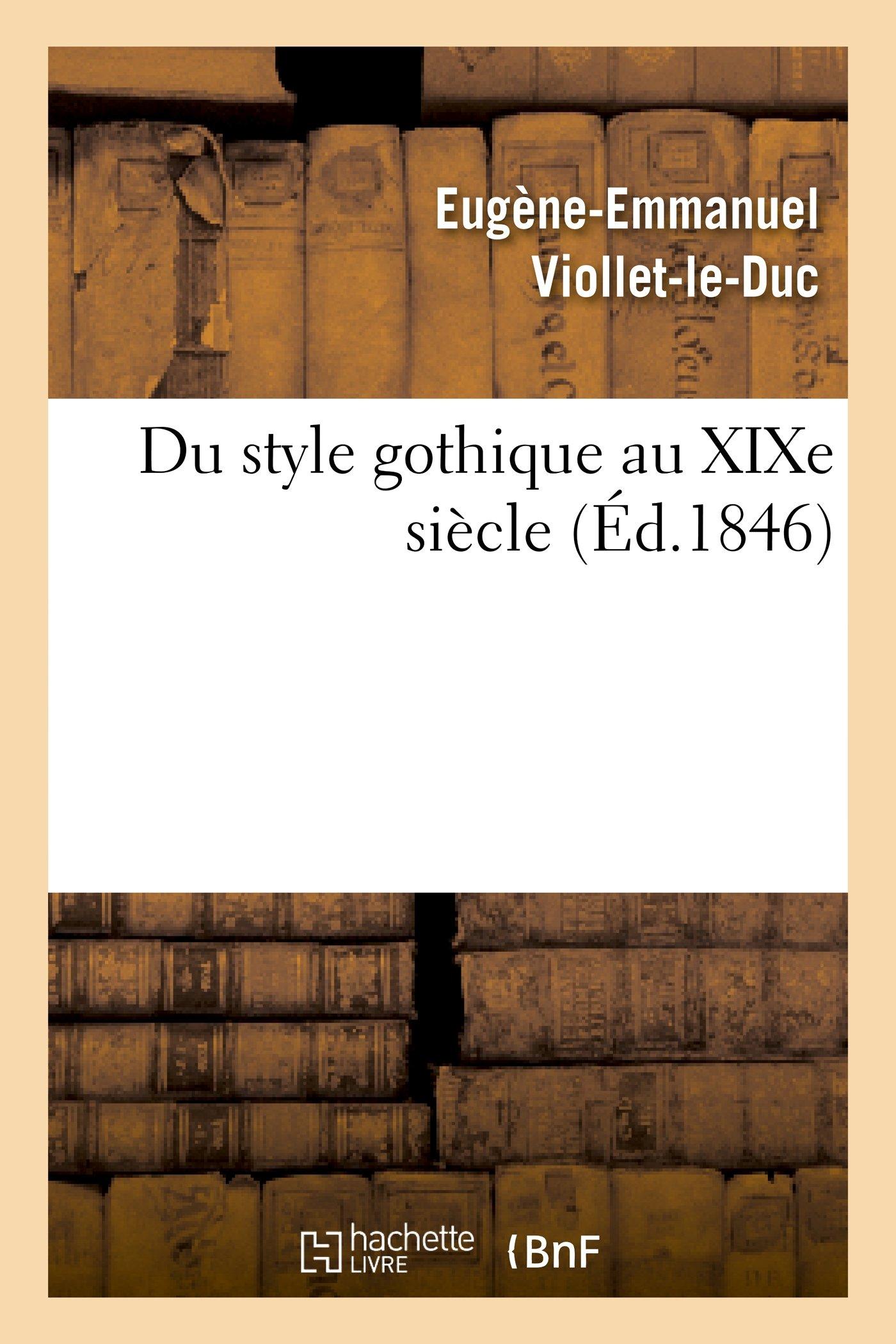 Du style gothique au XIXe siècle Broché – 1 avril 2013 Hachette Livre BNF 2011894670 Ecrits sur l' art ART / General