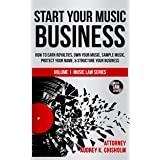 Start Your Music Business: How to Earn Royalties, Own Your Music, Sample Music, Protect Your Name & Structure Your Music Busi