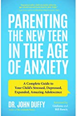 Parenting the New Teen in the Age of Anxiety: A Complete Guide to Your Child's Stressed, Depressed, Expanded, Amazing Adolescence (Parenting Tips from ... Psychologist and Relationships Expert) Kindle Edition