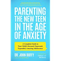 Duffy, J: Parenting the New Teen in the Age of Anxiety: A Complete Guide to Your Child's Stressed, Depressed, Expanded…