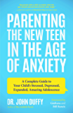 Parenting the New Teen in the Age of Anxiety: A Complete Guide to Your Child's Stressed, Depressed, Expanded, Amazing Adolescence (Parenting Tips from ... Psychologist and Relationships Expert)