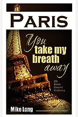 Paris, You Take My Breath Away: 25 Very Short Stories (Paris No Stress Book 2) Kindle Edition
