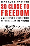 So Close to Freedom: A World War II Story of