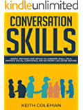 Conversation Skills: Useful Methods and Advice to Conquer Small Talk, Improve Social Confidence and Network Like Never Before (Socialize Charismatically Book 1)