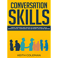 Conversation Skills: Useful Methods and Advice to Conquer Small Talk, Improve Social Confidence and Network Like Never Before (Socialize Charismatically Book 1) (English Edition)