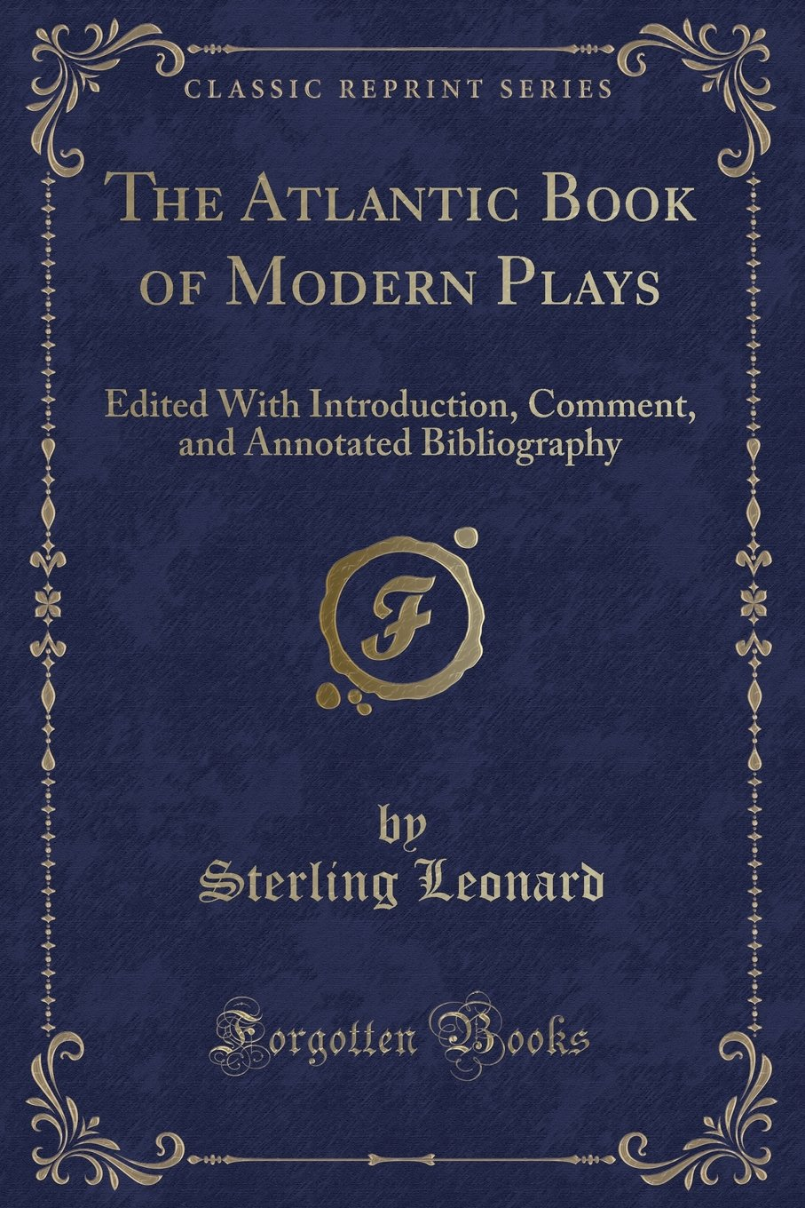 The Atlantic Book of Modern Plays: Edited With Introduction, Comment, and Annotated Bibliography (Classic Reprint) PDF ePub book