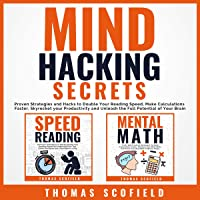Mind Hacking Secrets: Proven Strategies and Hacks to Double Your Reading Speed, Make Calculations Faster, Skyrocket Your Productivity, and Unleash the Full Potential of Your Brain