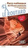 Guide du Routard Parcs nationaux de l'Ouest américain 2019: (+ Las Vegas, Grand Canyon et Monument Valley)