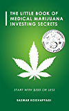 The Little Book Of Medical Marijuana Investing Secrets: Legalization of Marijuana and Prospects for Investment
