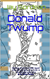 Donald Twump: Making America Gwait Again One Sound Byte at a Time: A Nautobiography (tm) & #2 Best Seller