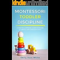 Montessori Toddler Discipline: A Practical Parental Guide to Raising a Curious and Confident Child (English Edition)