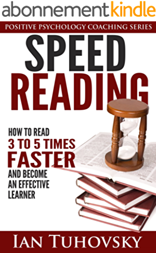 Speed Reading: How To Read 3 5 Times Faster And Become an Effective Learner (Positive Psychology Series Book 6) (English Edition)