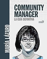Community Manager. La Guía Definitiva (Social
