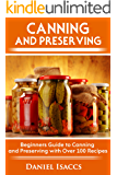 Canning and Preserving: Canning and preserving guide, cookbook, best recipes, jams, jellies, pickles, learn how to preserve, quick and easy tips