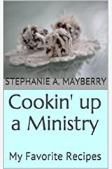 Cookin' up a Ministry: My Favorite Recipes Kindle Edition
