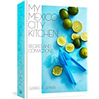 My Mexico City Kitchen: Recipes and Convictions [A Cookbook]