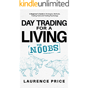 Day Trading for a Living for Noobs: Everything You Need to Know to Start Day Trading for a Living