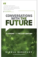 Conversations with the Future: 21 Visions for the 21st Century Kindle Edition