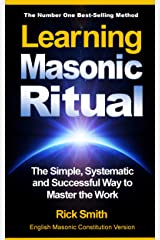 Learning Masonic Ritual - The Simple, Systematic and Successful Way to Master The Work: Freemasons Guide to Ritual Kindle Edition