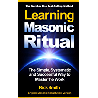 Learning Masonic Ritual - The Simple, Systematic and Successful Way to Master The Work: Freemasons Guide to Ritual