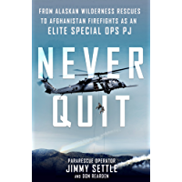 Never Quit: From Alaskan Wilderness Rescues to Afghanistan Firefights as an Elite Special Ops PJ (English Edition)