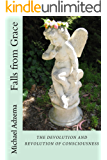 Falls from Grace: The Devolution and Revolution of Consciousness (Return to Grace Book 9)