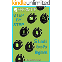Evernote: Step by Step. 52 Useful Things To Do With Evernote For The Complete Beginner: Get Your Life Organized Easily…
