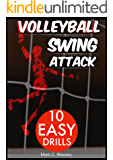 Volleyball Swing Attack: 10 Easy Drills (Swing Offense Series)