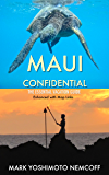 Maui Confidential: The Essential Vacation Guide (Enhanced with Map Links)