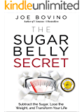 The Sugar Belly Secret: Subtract the Sugar, Lose the Weight, and Transform Your Life
