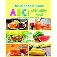 The Alphabet Book ABC's of Healthy Food: Colorful and Educational Alphabet Book with 60 pictures for 2-5 Year Old Kids.