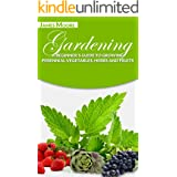 Gardening: A Beginner's Guide to Growing Perennial Vegetables, Herbs and Fruits
