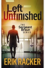 Left Unfinished - The Sergeant Brad Braun Series, Book 5 Kindle Edition