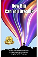 How BIG Can You Dream?: Journal with International Authors to make your dreams come true! Kindle Edition