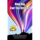 How BIG Can You Dream?: Journal with International Authors to make your dreams come true!
