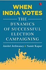 When India Votes: The Dynamics of Successful Election Campaigning Kindle Edition