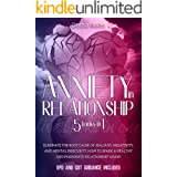 Anxiety in Relationship : Eliminate The Root Cause Of Jealousy, Negativity, and Mental Insecurity. How to Spark a Healthy and