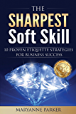 The Sharpest Soft Skill: 10 Proven Etiquette Strategies For Business Success