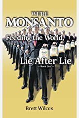 We're Monsanto: Feeding the World, Lie After Lie, Book 1 Kindle Edition