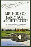 Methods of Early Golf Architecture: The Selected Writings of C.B. Macdonald, George C. Thomas, Robert Hunter: Volume 2